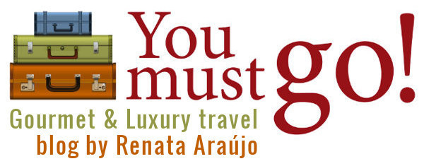 You Must Go! - Gourmet & Luxury Travel Blog by Renata Araújo.